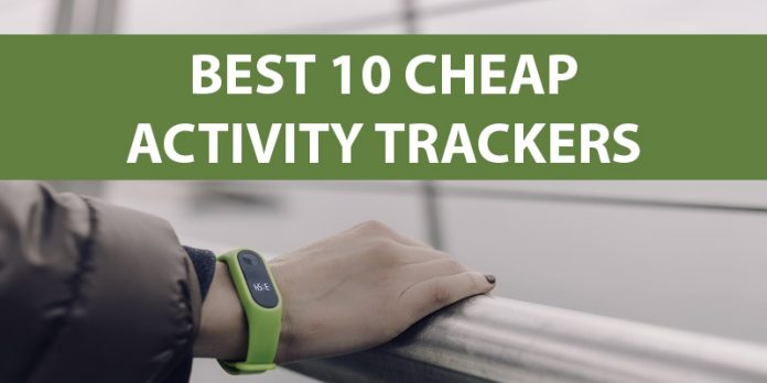 Best 10 Cheap Activity Trackers